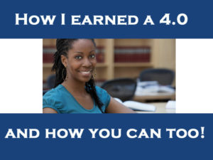 How I got a 4.0 and How You Can Too!