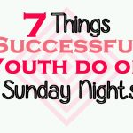 7 Things Successful Youth Do on Sunday Nights