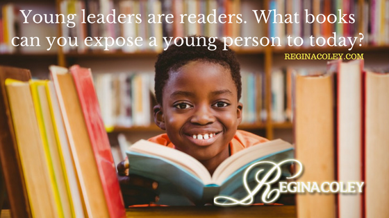 Young leaders are readers. What books can you expose a young person to today-