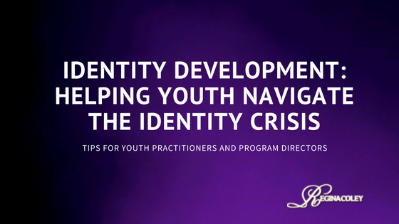 Identity Development- Helping Youth Navigate the Identity Crisis
