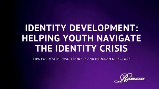 Identity Development- Helping Youth Navigate the Identity Crisis